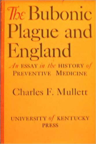 the bubonic plague and england an essay in the history of  the bubonic plague and england an essay in the history of preventive medicine charles f mullett amazon com books
