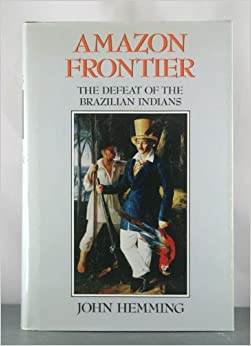 Book Hemming: Amazon Frontier: the Defeat of the Brazilian Indians
