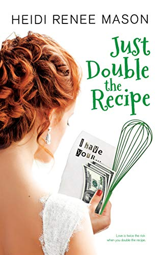 Just Double the Recipe: A Romantic Comedy (Sweet Escape Book 2) by [Mason, Heidi Renee]