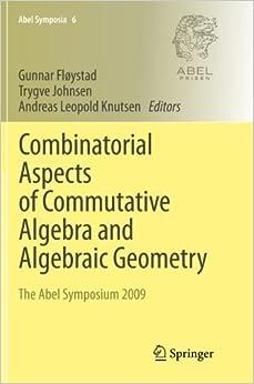 Book Combinatorial Aspects of Commutative Algebra and Algebraic Geometry: The Abel Symposium 2009 (Abel Symposia) (2013-07-15)
