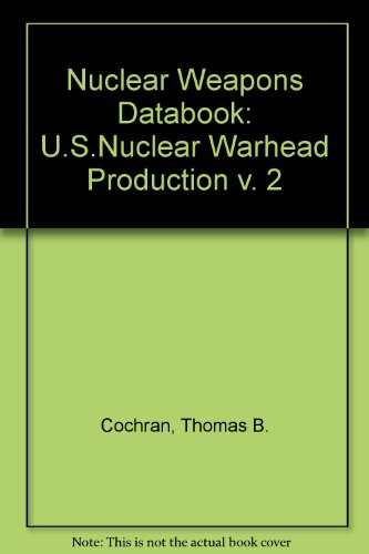 2: Nuclear Weapons Databook: U.S. Nuclear Warhead Production