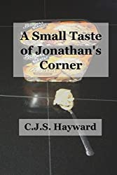 A Small Taste of Jonathan's Corner (The Collected Works of CJS Hayward)