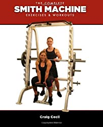 The Complete Smith Machine: Exercises & Workouts