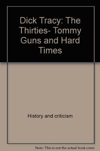 Dick Tracy: The Thirties, Tommy Guns and Hard Times (Dick Tracy Thirties Gun Hd Ti P)