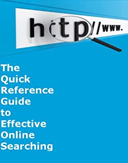 The Quick Reference Guide to Effective Online Searching