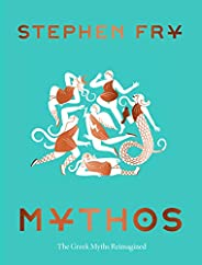 Mythos: (Ancient Greek Mythology Book for Adults, Modern Telling of Classical Greek Myths Book) (Stephen Fry&#