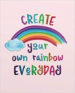 Create your own rainbow everyday: Inspirational quotes Journal ...