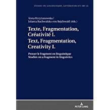 Texte, Fragmentation, Créativité I / Text, Fragmentation, Creativity I: Penser le fragment en linguistique / Studies on a fragment in linguistics