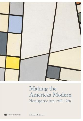 Image of Making the Americas Modern: Hemispheric Art 1910-1960 (Global Perspectives Art History)
