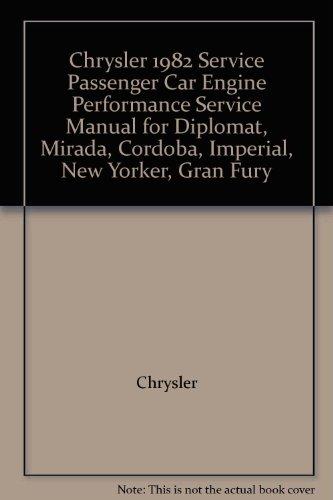 Chrysler 1982 Service Passenger Car Engine Performance Service Manual for Diplomat, Mirada, Cordoba, Imperial, New Yorker, Gran Fury