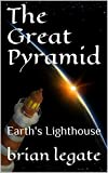 The Great Pyramid: Earth's Lighthouse