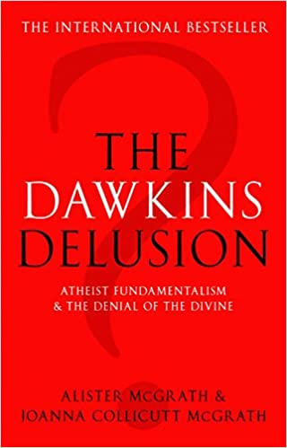 Book The Dawkins Delusion?: Atheist Fundamentalism and the Denial of the Divine