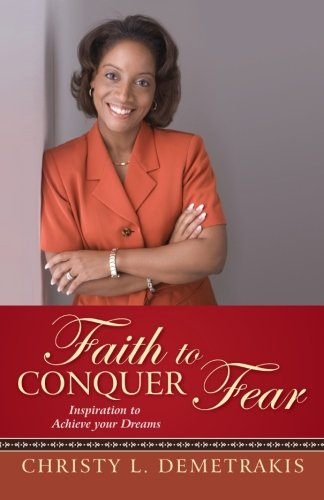 Faith to Conquer Fear: Inspiration to Achieve your Dreams
