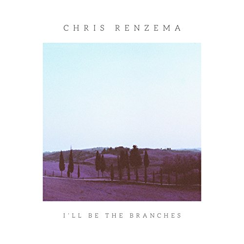 Chris Renzema - I'll Be the Branches 2018