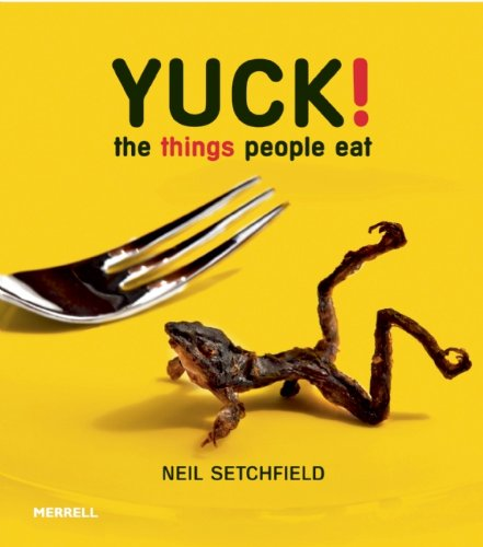 Yuck! The Things People Eat