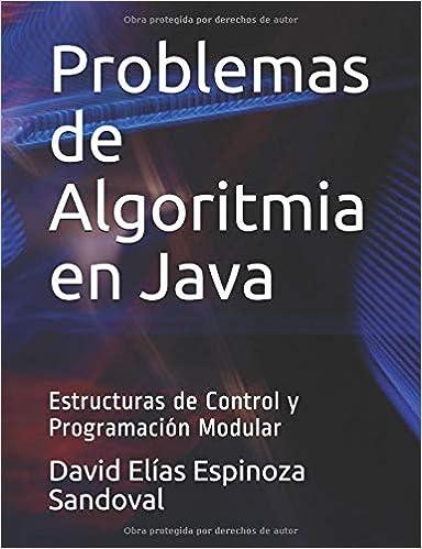 Problemas de Algoritmia en Java: Estructuras de Control y Programación Modular: Amazon.es: David Elías Espinoza Sandoval: Libros