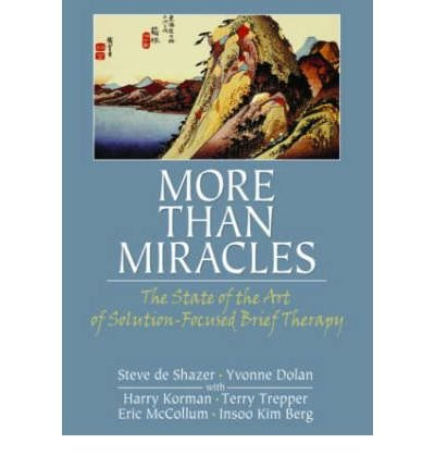 [(More Than Miracles: The State of the Art of Solution-focused Brief Therapy)] [Author: Steve De Shazer] published on (March, 2007) pdf