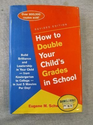 How to Double Your Child's Grades in School: Build Brilliance and Leadership into Your Child- From Kindergarten to College- in Just 5 Minutes a Day