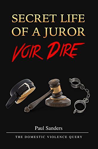 SECRET LIFE OF A JUROR: Voir Dire: The Domestic Violence Query (A Juror