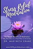 Stress Relief Meditation: The Health Benefits of Meditation: Who, What, When, How and Why to Help You Get Started