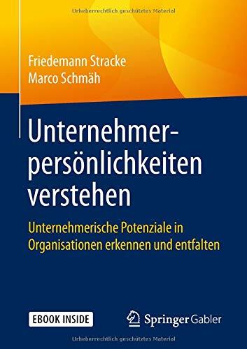 Unternehmerpersönlichkeiten verstehen: Unternehmerische Potenziale in Organisationen erkennen und entfalten Taschenbuch – 25. September 2018 Friedemann Stracke Marco Schmäh Springer Gabler 3658228989