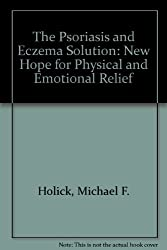 The Psoriasis & Eczema Solution: New Hope for Physical & Emotional Relief