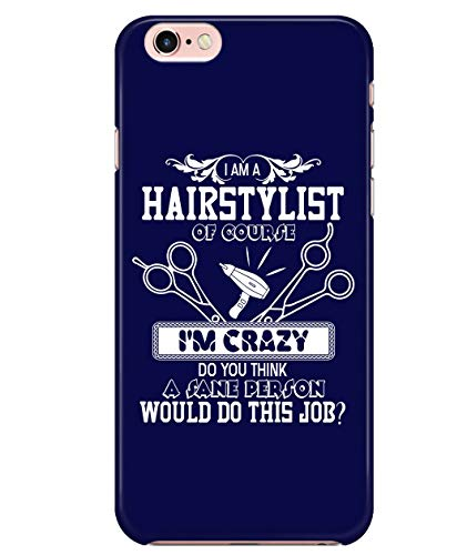(iPhone 7/7s/8 Case, of Course I'm Crazy Case for Apple iPhone 7/7s/8, I Am A Hair Stylist iPhone Case (iPhone 7/7s/8 Case -)