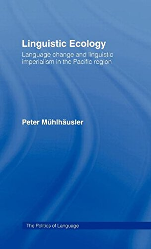 Linguistic Ecology: Language Change and Linguistic Imperialism in the Pacific Region (The Politics of Language)