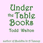 Under the Table Books: A Novel of Stories | Todd Walton