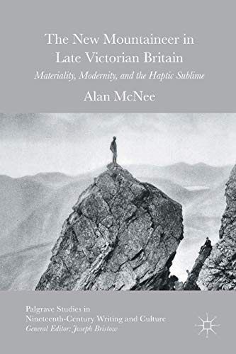 The New Mountaineer in Late Victorian Britain: Materiality, Modernity, and the Haptic Sublime