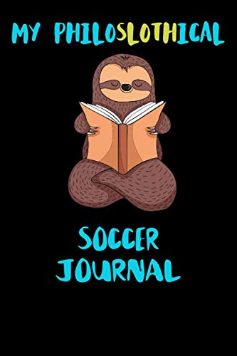 Price comparison product image My Philoslothical Soccer Journal: Blank Lined Notebook Journal Gift Idea For (Lazy) Sloth Spirit Animal Lovers