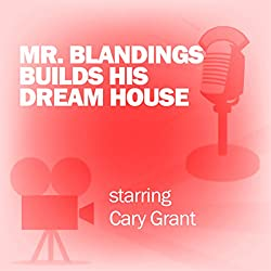 Mr. Blandings Builds His Dream House (Dramatized)