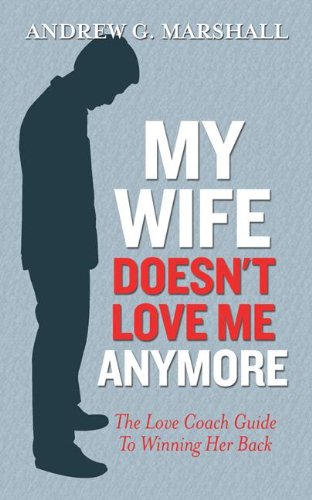 My Wife Doesn't Love Me Anymore: The Love Coach Guide to Winning Her Back by Marshall Method Publishing