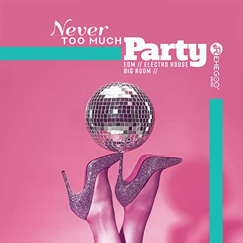 Never Too Much Party: EDM, Electro House, Big Room, Best Hits (Best Big Room House)