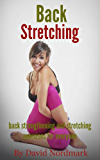 Back Stretching: Back Strengthening And Stretching Exercises For Everyone (lower back pain, healing back pain, stretching exercises, back pain treatment, ... pain relief, stretching, back pain Book 1)