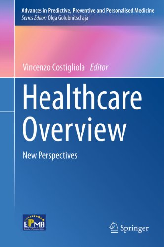 Download Healthcare Overview: New Perspectives: 1 (Advances in Predictive, Preventive and Personalised Medicine) Pdf