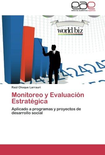 Monitoreo y Evaluacin Estratgica: Aplicado a programas y proyectos de desarrollo social (Spanish Edition)