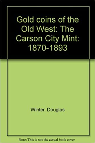 Gold Coins Of The Old West The Carson City Mint 1870 1893