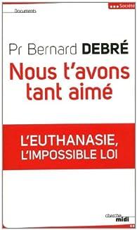 Nous t'avons tant aimé par Bernard Debré