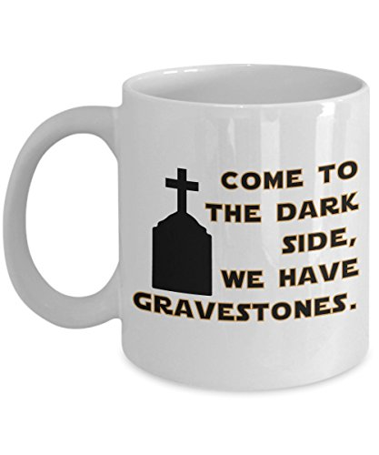 Halloween Coffee Mug: Come to the Dark Side, we have Gravestones. Gifts for Halloween Holiday. Star Wars fan gifts. Fun gifts for men women and children. Best Friend Mug. (11oz) -