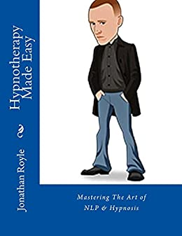 Hypnotherapy Made Easy: Mastering The Arts of Hypnosis & NLP by [Royle, Jonathan, Smith, Alex]