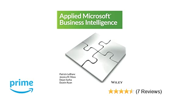Applied microsoft business intelligence patrick leblanc jessica m applied microsoft business intelligence patrick leblanc jessica m moss dejan sarka dustin ryan 9781118961773 amazon books fandeluxe Image collections