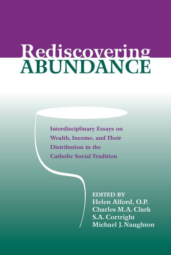 Rediscovering Abundance: Interdisciplinary Essays on Wealth, Income, and Their Distribution in the Catholic Social Tradi