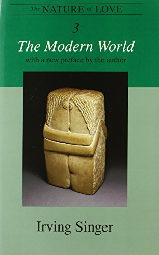 The Nature of Love: The Modern World (Irving Singer Library) (Volume 3) ()