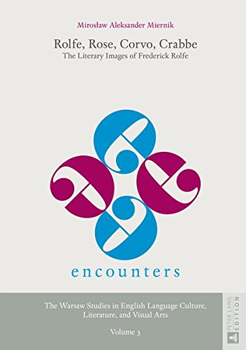 Crabbe: The Literary Images of Frederick Rolfe (Encounters. The Warsaw Studies in English Language Culture, Literature, and Visual Arts) ()