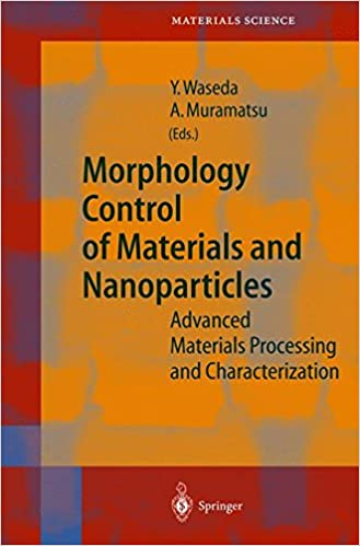 Morphology Control of Materials and Nanoparticles: Advanced Materials Processing and Characterization (Springer Series in Materials Science)