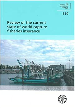 Review of the Current State of World Capture Fisheries Insurance (FAO fisheries and aquaculture technical paper)