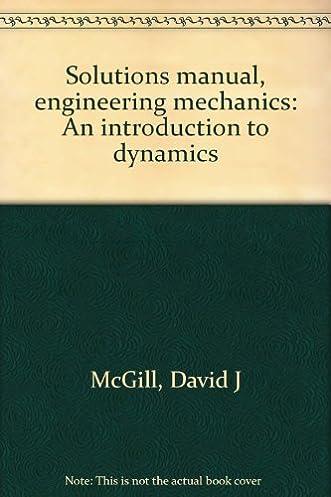 solutions manual engineering mechanics an introduction to dynamics rh amazon com