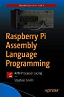Raspberry Pi Assembly Language Programming: ARM Processor Coding Front Cover