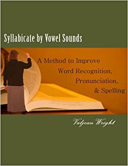 Syllabicate by Vowel Sounds: A Method to Improve Word Recognition, Pronunciation, and Spelling